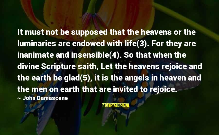 Angels On Earth Sayings By John Damascene: It must not be supposed that the heavens or the luminaries are endowed with life(3).