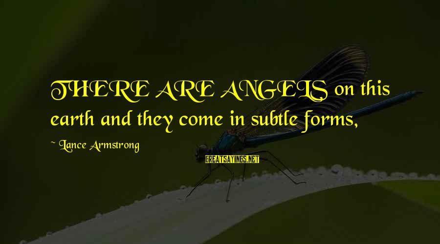 Angels On Earth Sayings By Lance Armstrong: THERE ARE ANGELS on this earth and they come in subtle forms,