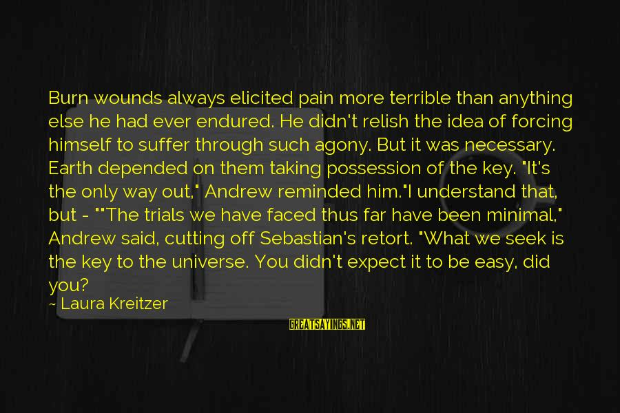 Angels On Earth Sayings By Laura Kreitzer: Burn wounds always elicited pain more terrible than anything else he had ever endured. He