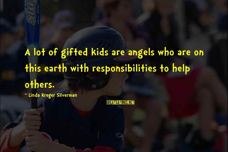 Angels On Earth Sayings By Linda Kreger Silverman: A lot of gifted kids are angels who are on this earth with responsibilities to