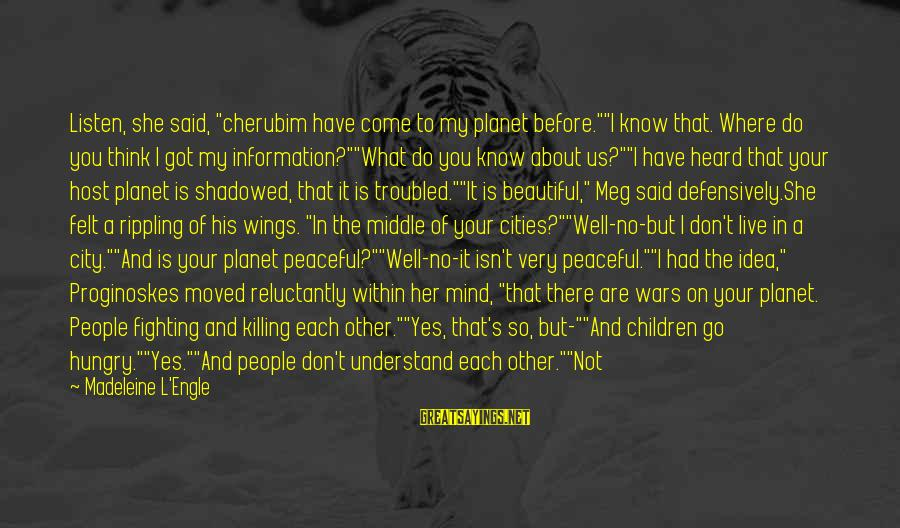 """Angels On Earth Sayings By Madeleine L'Engle: Listen, she said, """"cherubim have come to my planet before.""""""""I know that. Where do you"""