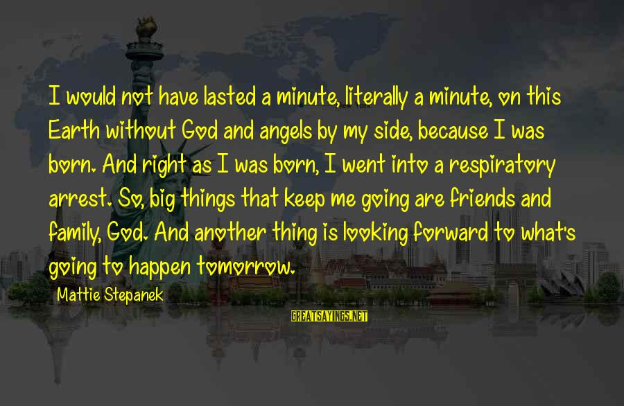 Angels On Earth Sayings By Mattie Stepanek: I would not have lasted a minute, literally a minute, on this Earth without God