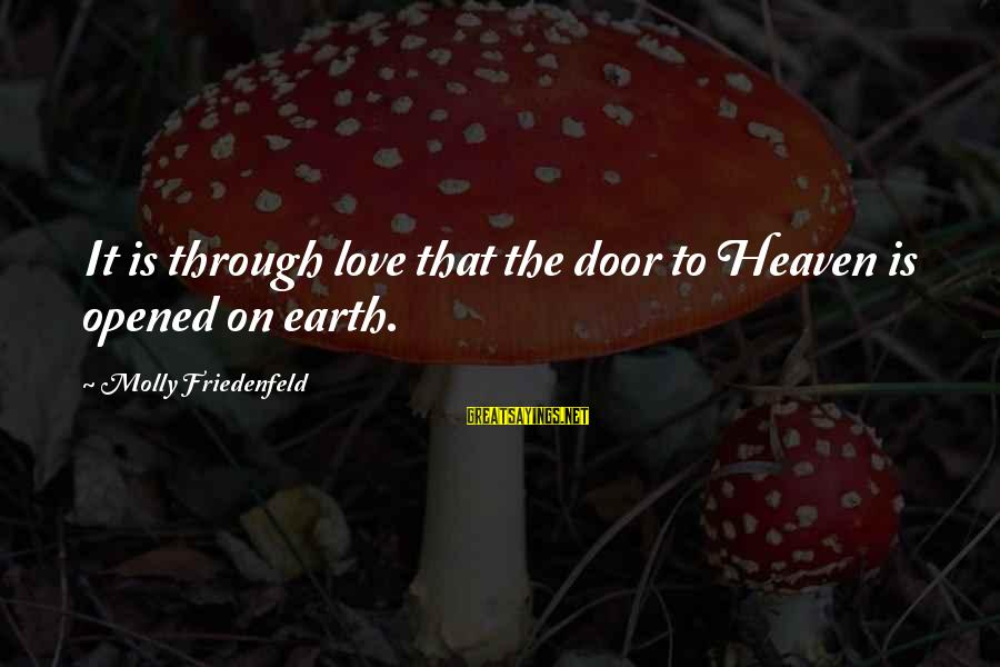 Angels On Earth Sayings By Molly Friedenfeld: It is through love that the door to Heaven is opened on earth.