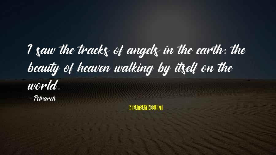 Angels On Earth Sayings By Petrarch: I saw the tracks of angels in the earth: the beauty of heaven walking by