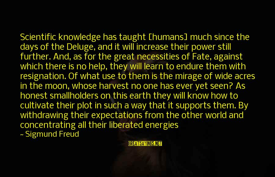 Angels On Earth Sayings By Sigmund Freud: Scientific knowledge has taught [humans] much since the days of the Deluge, and it will