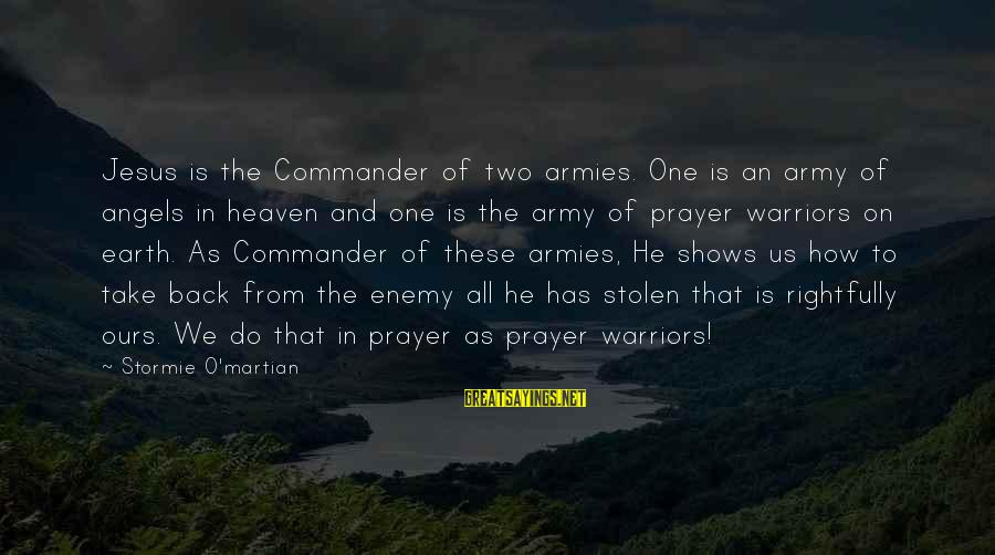 Angels On Earth Sayings By Stormie O'martian: Jesus is the Commander of two armies. One is an army of angels in heaven