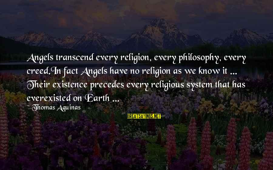 Angels On Earth Sayings By Thomas Aquinas: Angels transcend every religion, every philosophy, every creed.In fact Angels have no religion as we