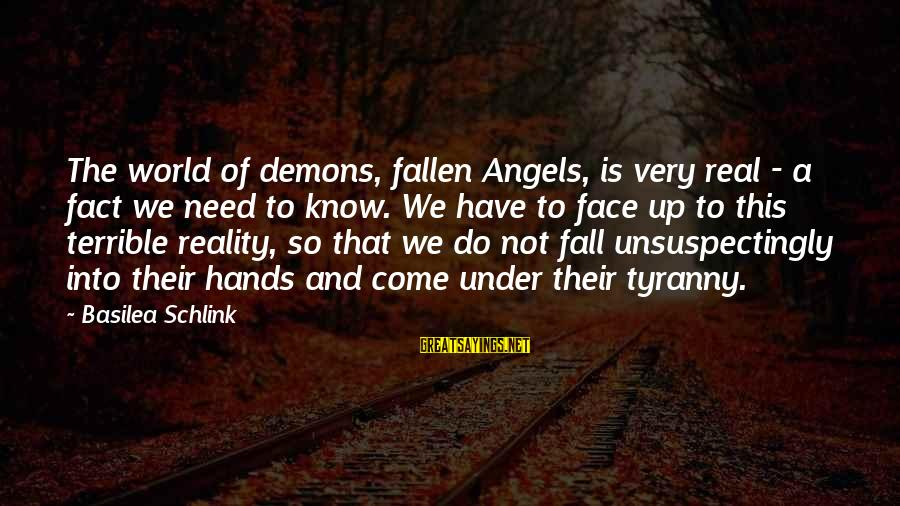 Angels Vs Demons Sayings By Basilea Schlink: The world of demons, fallen Angels, is very real - a fact we need to
