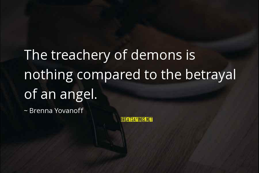 Angels Vs Demons Sayings By Brenna Yovanoff: The treachery of demons is nothing compared to the betrayal of an angel.