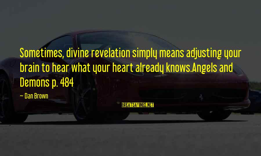 Angels Vs Demons Sayings By Dan Brown: Sometimes, divine revelation simply means adjusting your brain to hear what your heart already knows.Angels