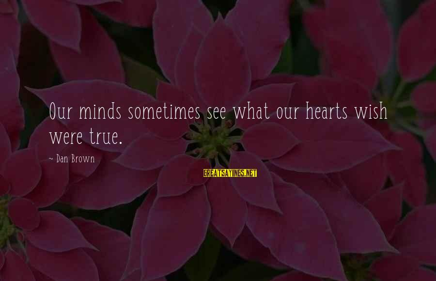 Angels Vs Demons Sayings By Dan Brown: Our minds sometimes see what our hearts wish were true.