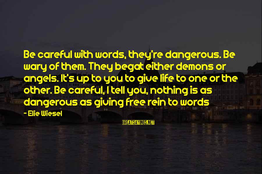 Angels Vs Demons Sayings By Elie Wiesel: Be careful with words, they're dangerous. Be wary of them. They begat either demons or