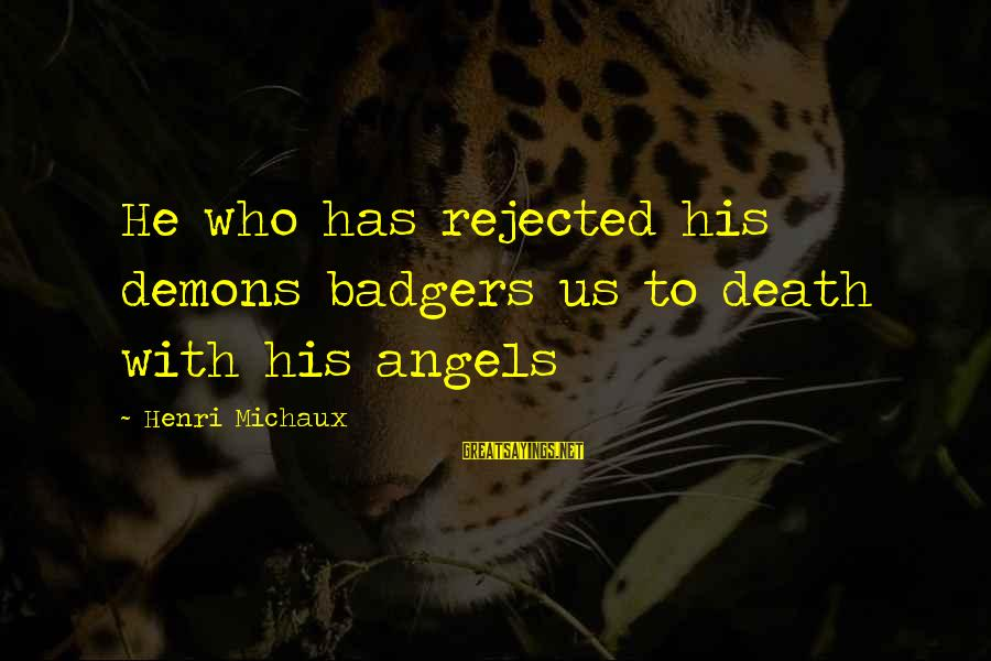 Angels Vs Demons Sayings By Henri Michaux: He who has rejected his demons badgers us to death with his angels