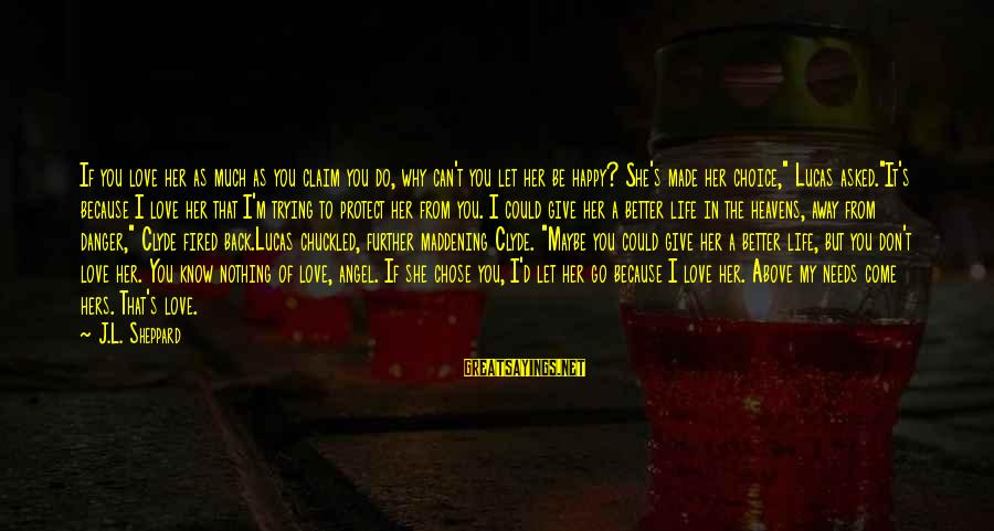 Angels Vs Demons Sayings By J.L. Sheppard: If you love her as much as you claim you do, why can't you let