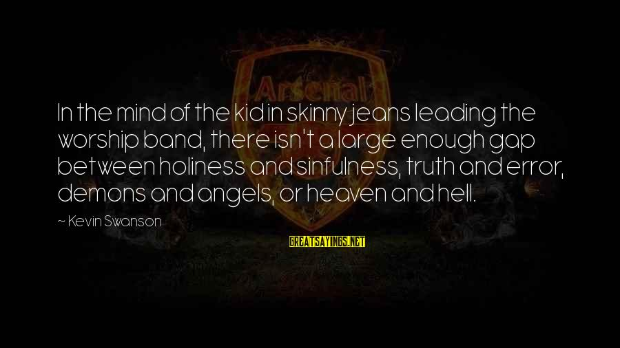 Angels Vs Demons Sayings By Kevin Swanson: In the mind of the kid in skinny jeans leading the worship band, there isn't