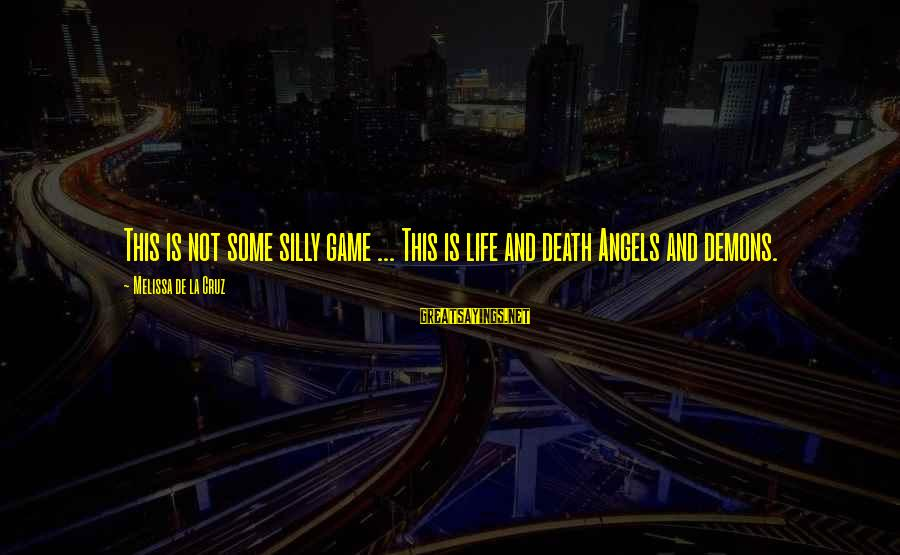 Angels Vs Demons Sayings By Melissa De La Cruz: This is not some silly game ... This is life and death Angels and demons.
