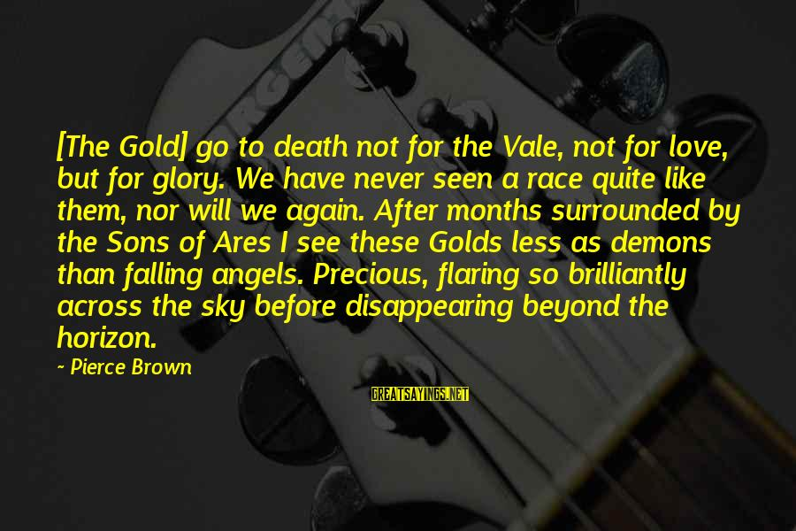 Angels Vs Demons Sayings By Pierce Brown: [The Gold] go to death not for the Vale, not for love, but for glory.