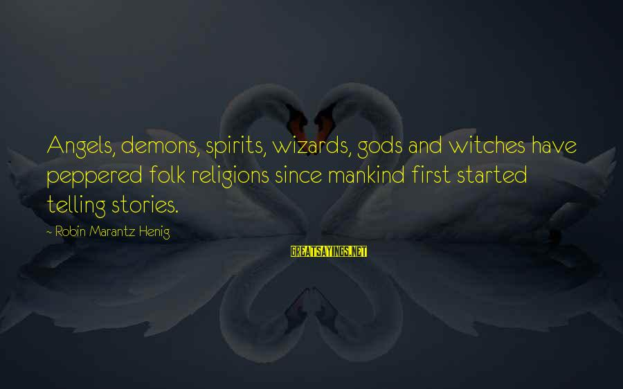 Angels Vs Demons Sayings By Robin Marantz Henig: Angels, demons, spirits, wizards, gods and witches have peppered folk religions since mankind first started