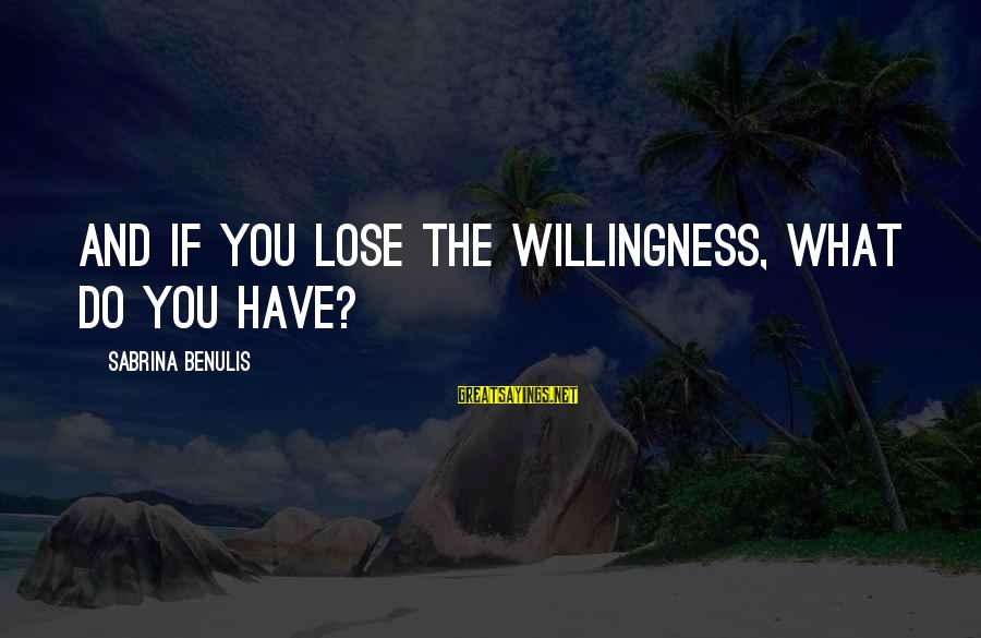 Angels Vs Demons Sayings By Sabrina Benulis: And if you lose the willingness, what do you have?