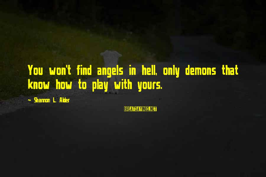 Angels Vs Demons Sayings By Shannon L. Alder: You won't find angels in hell, only demons that know how to play with yours.