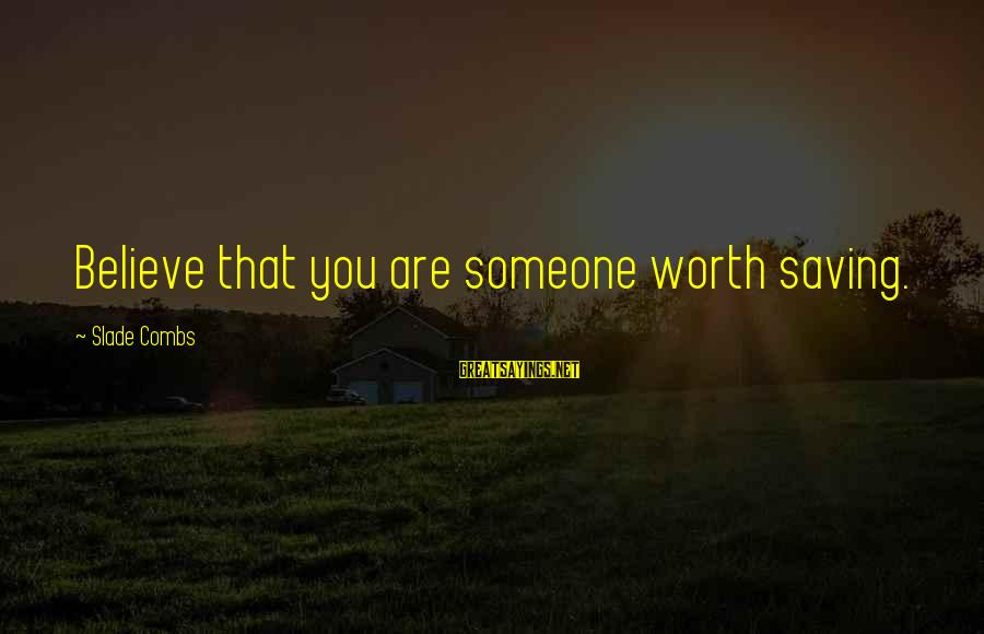 Angels Vs Demons Sayings By Slade Combs: Believe that you are someone worth saving.