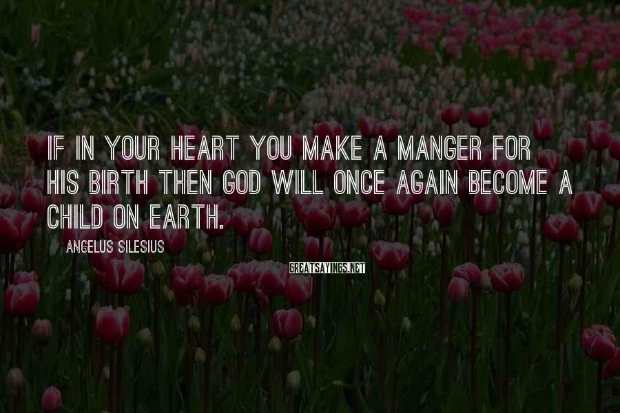 Angelus Silesius Sayings: If in your heart you make a manger for his birth then God will once