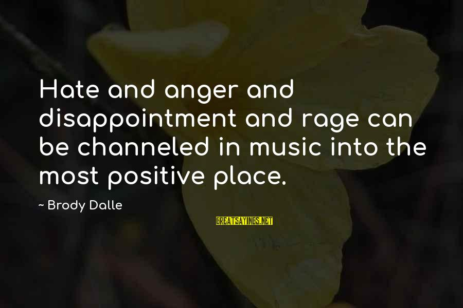 Anger And Rage Sayings By Brody Dalle: Hate and anger and disappointment and rage can be channeled in music into the most