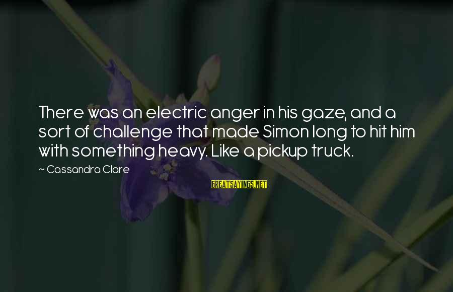 Anger And Rage Sayings By Cassandra Clare: There was an electric anger in his gaze, and a sort of challenge that made