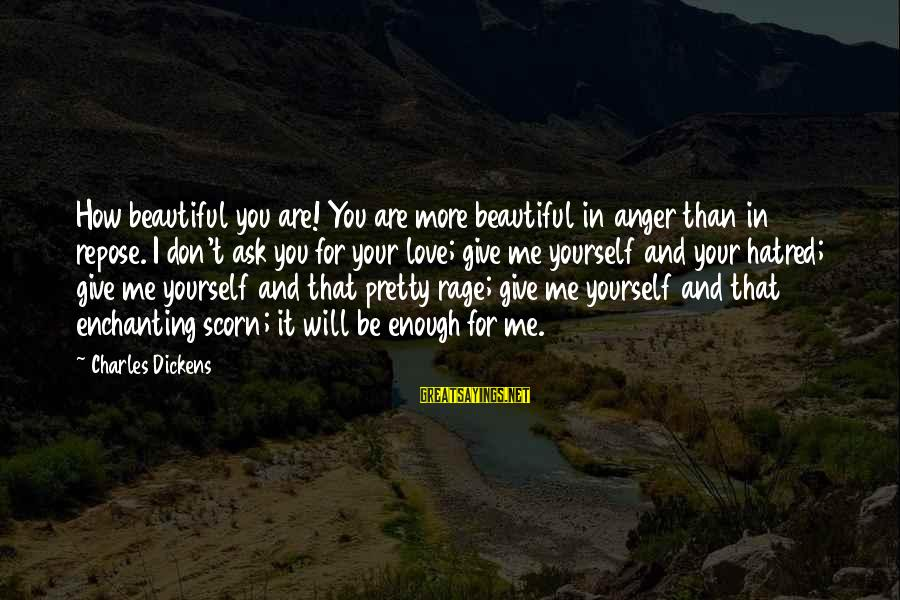 Anger And Rage Sayings By Charles Dickens: How beautiful you are! You are more beautiful in anger than in repose. I don't