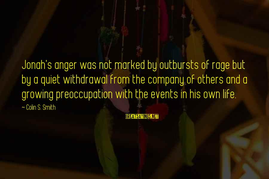 Anger And Rage Sayings By Colin S. Smith: Jonah's anger was not marked by outbursts of rage but by a quiet withdrawal from