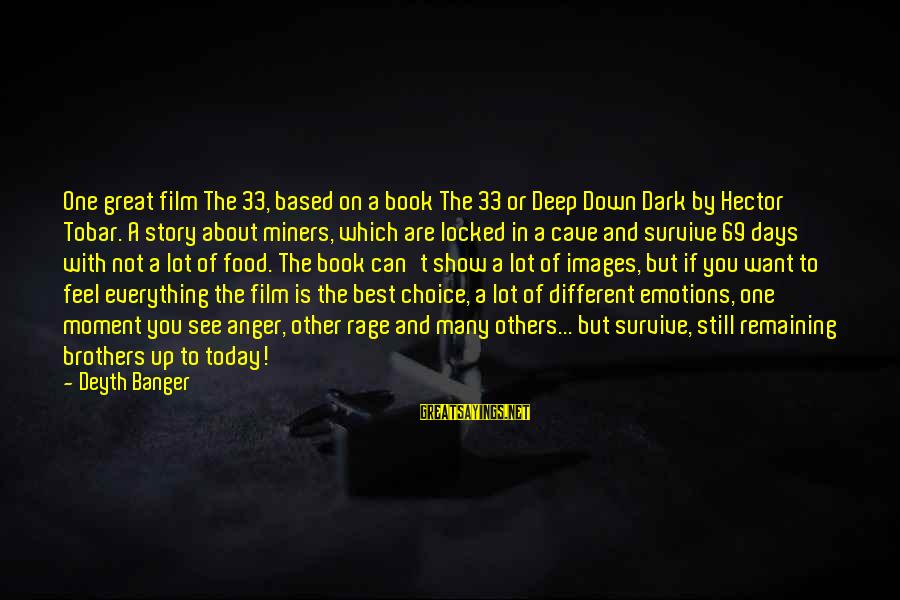 Anger And Rage Sayings By Deyth Banger: One great film The 33, based on a book The 33 or Deep Down Dark