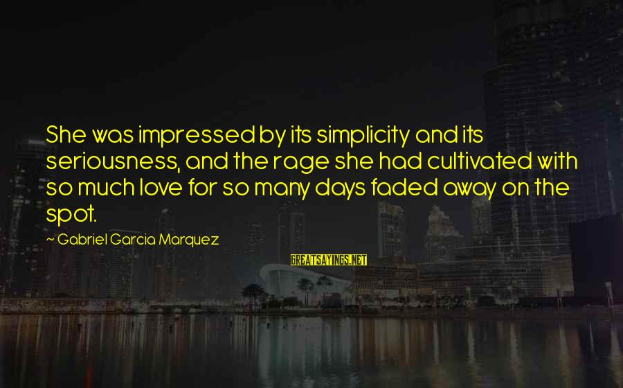 Anger And Rage Sayings By Gabriel Garcia Marquez: She was impressed by its simplicity and its seriousness, and the rage she had cultivated