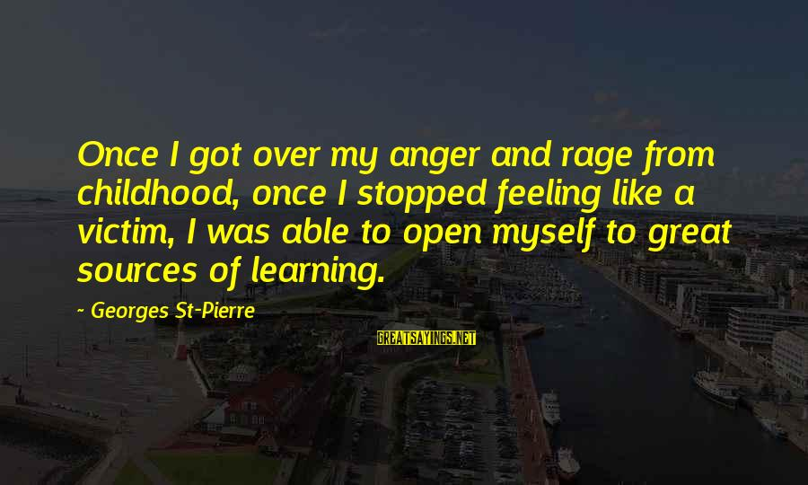 Anger And Rage Sayings By Georges St-Pierre: Once I got over my anger and rage from childhood, once I stopped feeling like