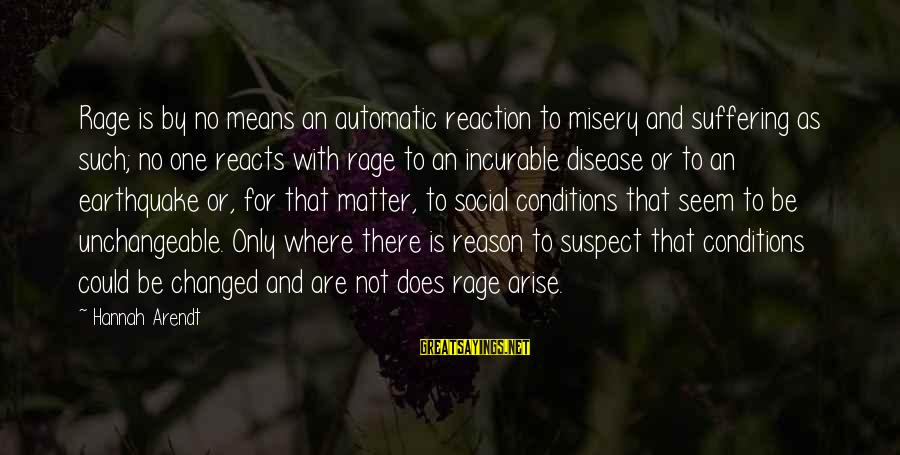 Anger And Rage Sayings By Hannah Arendt: Rage is by no means an automatic reaction to misery and suffering as such; no