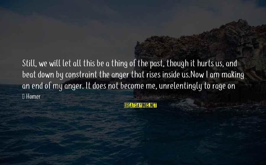 Anger And Rage Sayings By Homer: Still, we will let all this be a thing of the past, though it hurts