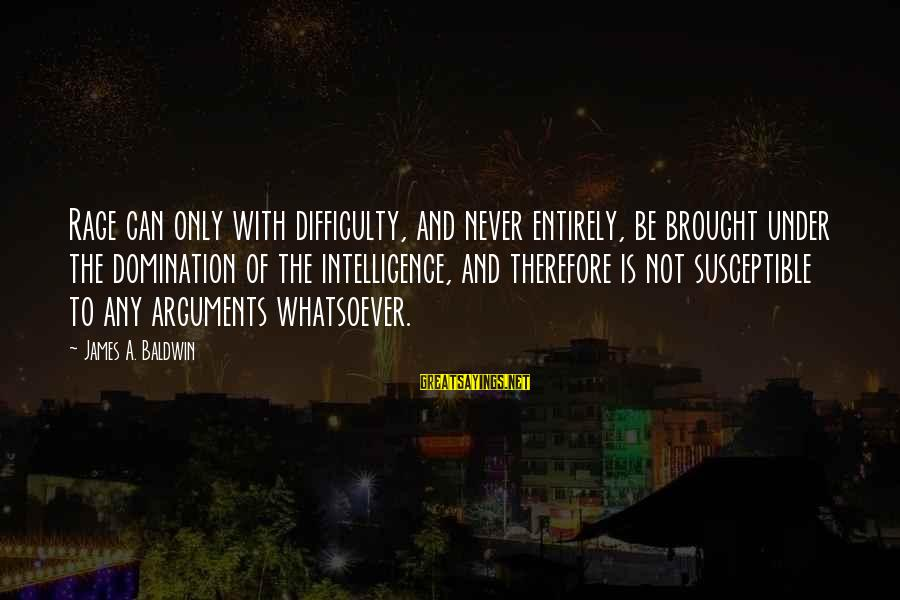 Anger And Rage Sayings By James A. Baldwin: Rage can only with difficulty, and never entirely, be brought under the domination of the