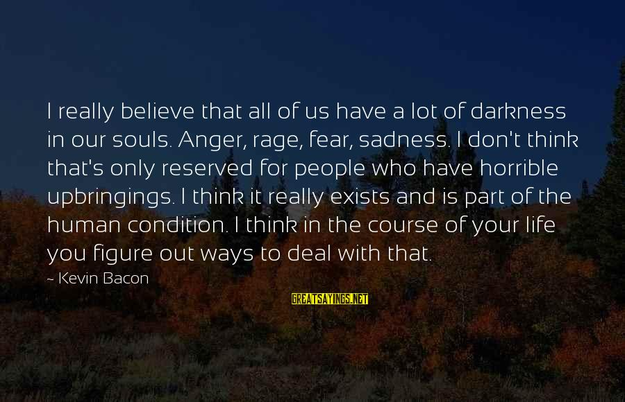 Anger And Rage Sayings By Kevin Bacon: I really believe that all of us have a lot of darkness in our souls.