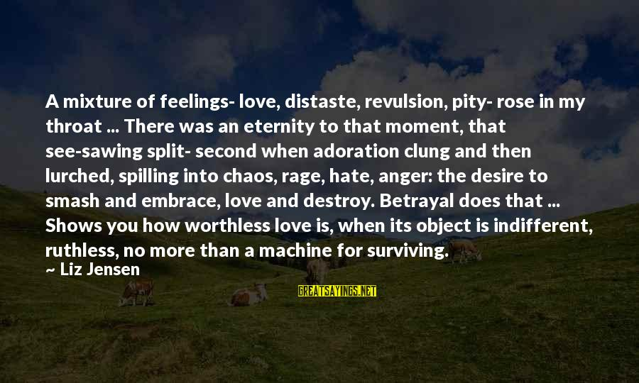 Anger And Rage Sayings By Liz Jensen: A mixture of feelings- love, distaste, revulsion, pity- rose in my throat ... There was
