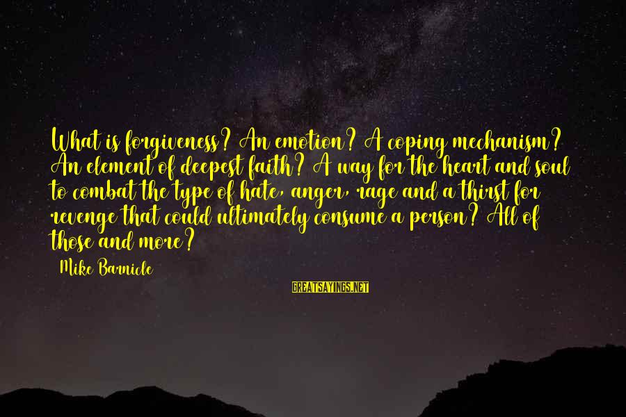 Anger And Rage Sayings By Mike Barnicle: What is forgiveness? An emotion? A coping mechanism? An element of deepest faith? A way