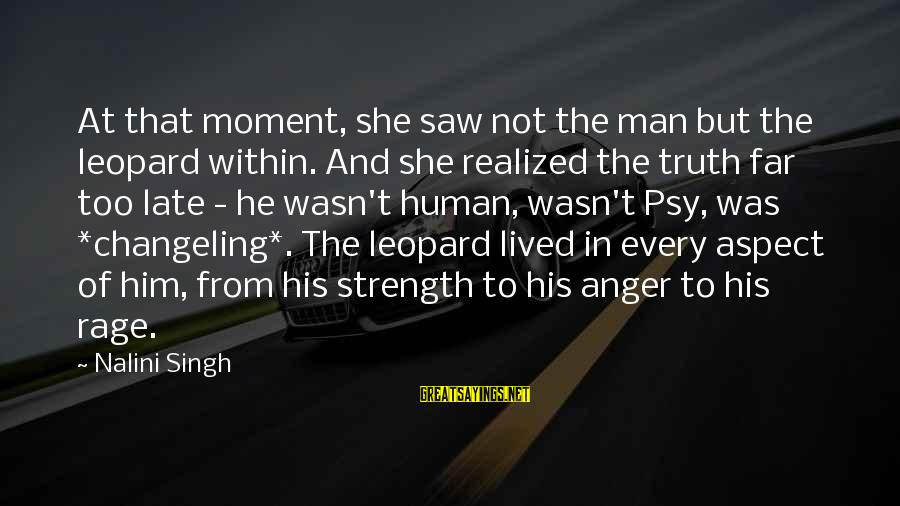 Anger And Rage Sayings By Nalini Singh: At that moment, she saw not the man but the leopard within. And she realized