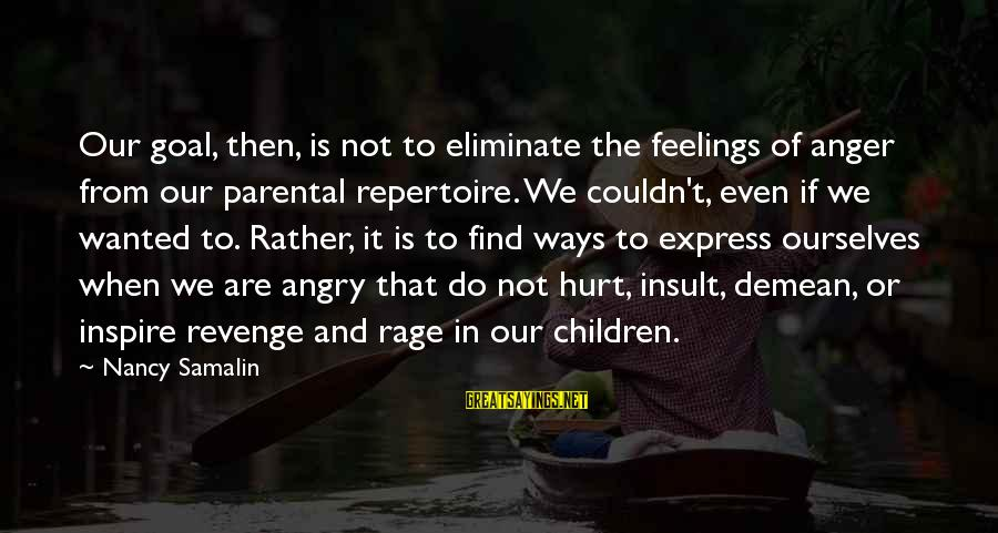 Anger And Rage Sayings By Nancy Samalin: Our goal, then, is not to eliminate the feelings of anger from our parental repertoire.