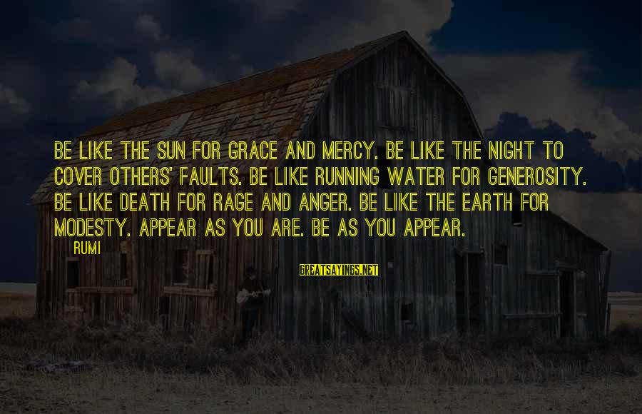 Anger And Rage Sayings By Rumi: Be like the sun for grace and mercy. Be like the night to cover others'