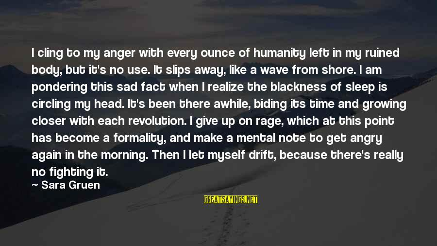 Anger And Rage Sayings By Sara Gruen: I cling to my anger with every ounce of humanity left in my ruined body,