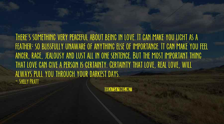 Anger And Rage Sayings By Shelly Pratt: There's something very peaceful about being in love. It can make you light as a