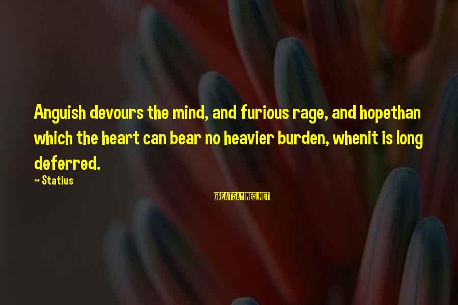 Anger And Rage Sayings By Statius: Anguish devours the mind, and furious rage, and hopethan which the heart can bear no