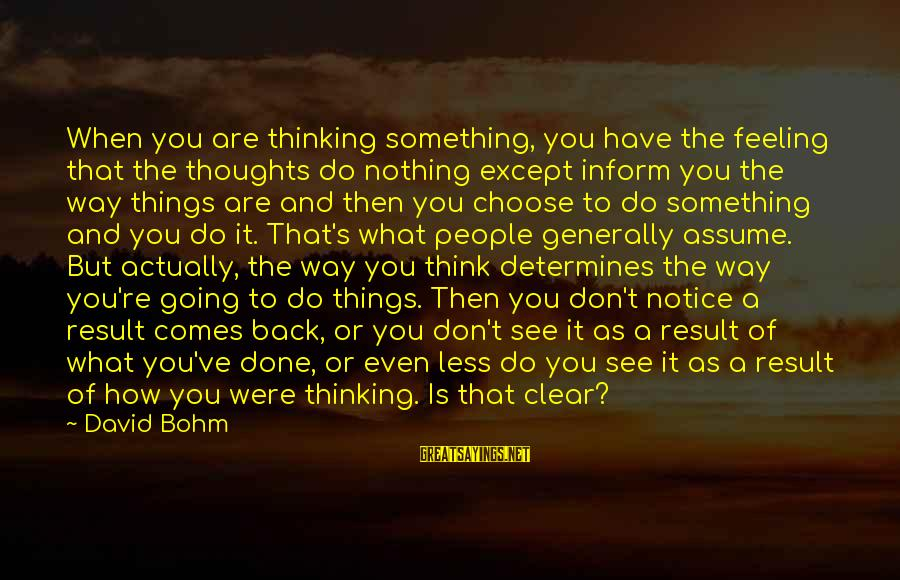 Anger Destroys Sayings By David Bohm: When you are thinking something, you have the feeling that the thoughts do nothing except