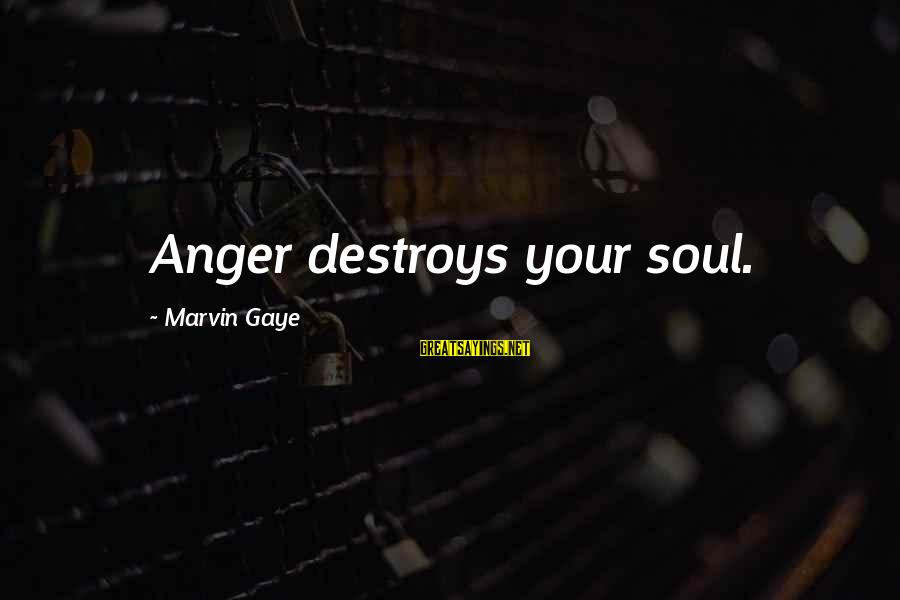 Anger Destroys Sayings By Marvin Gaye: Anger destroys your soul.