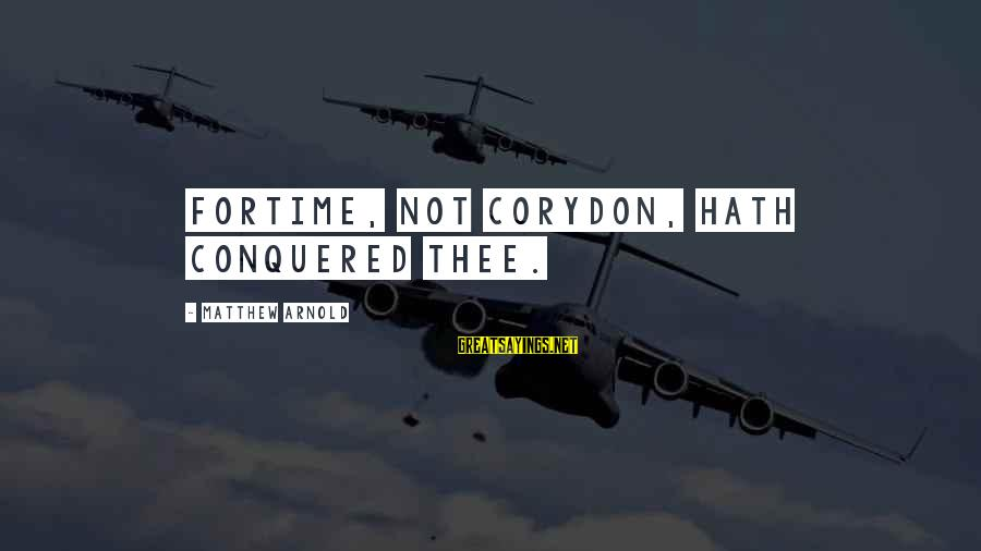 Anger Destroys Sayings By Matthew Arnold: ForTime, not Corydon, hath conquered thee.