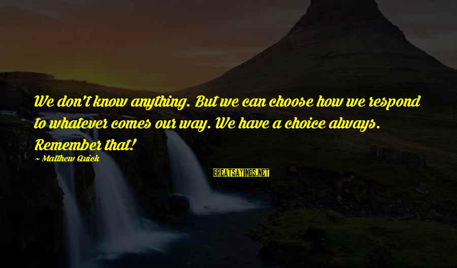 Anger Destroys Sayings By Matthew Quick: We don't know anything. But we can choose how we respond to whatever comes our
