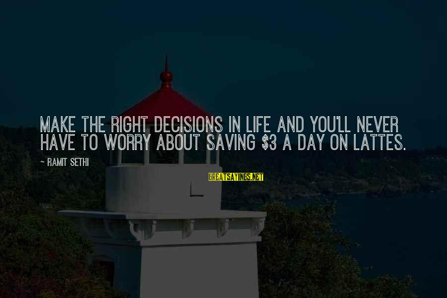 Anger Destroys Sayings By Ramit Sethi: Make the right decisions in life and you'll never have to worry about saving $3